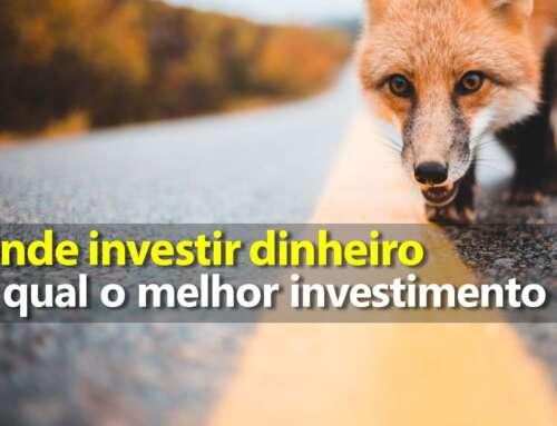 Onde investir dinheiro e qual o melhor investimento