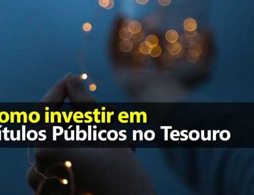 Como investir em Títulos Públicos no Tesouro Direto