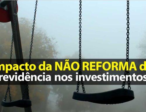 Impacto da Não Reforma da Previdência nos Investimentos