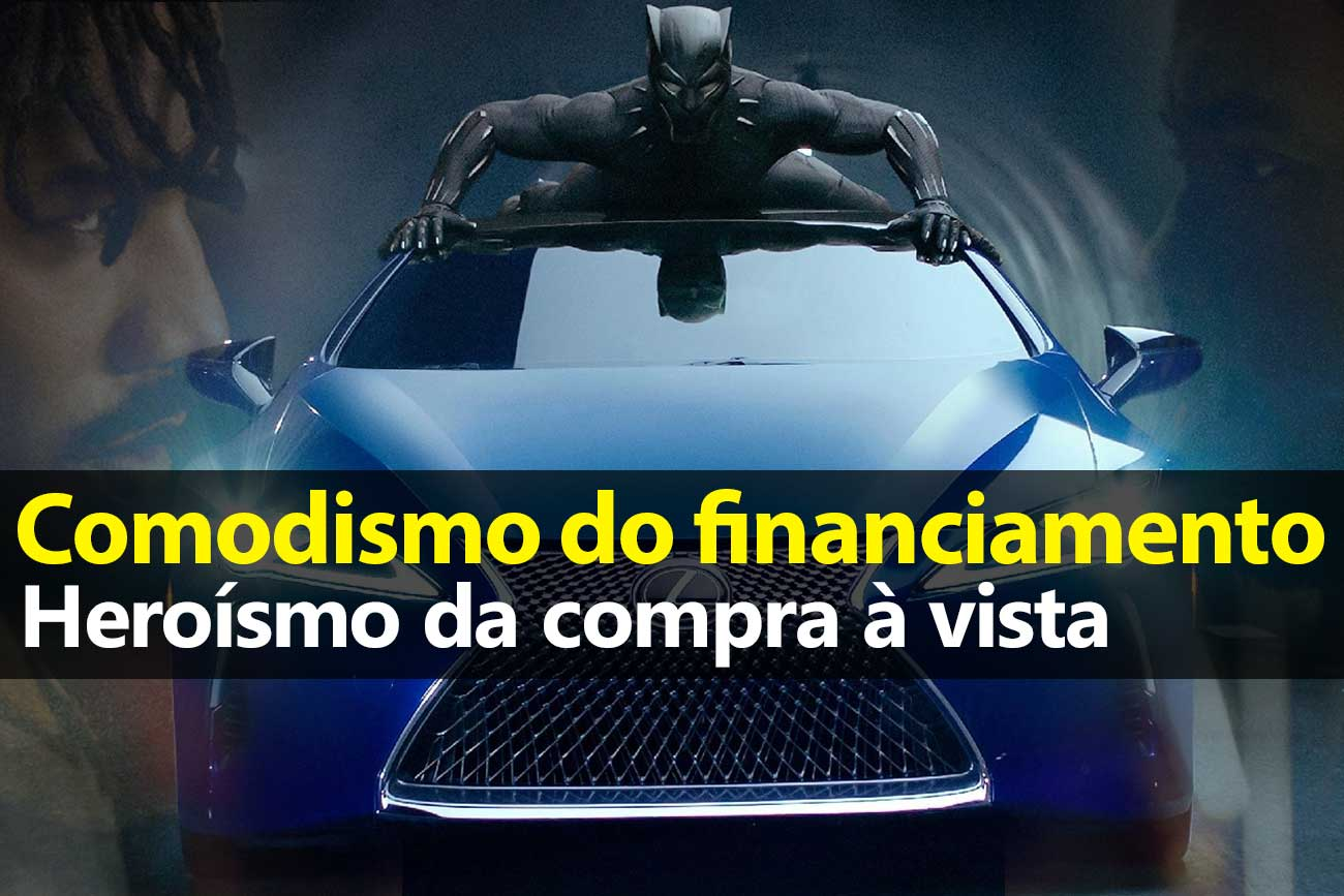 Comodismo do financiamento ou Heroísmo da compra à vista