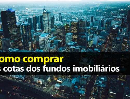 Como comprar cotas dos Fundos Imobiliários