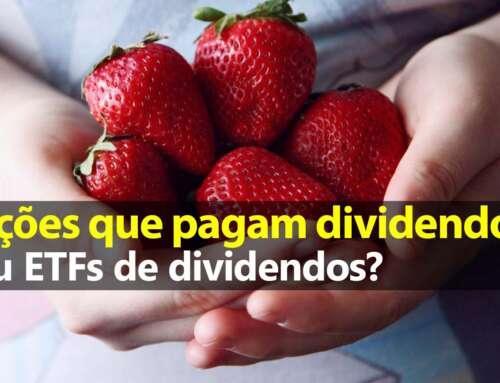 Ações que pagam dividendos ou ETF de dividendos