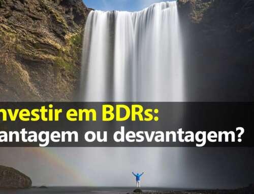Investir em BDRs: Vantagem ou Desvantagem?