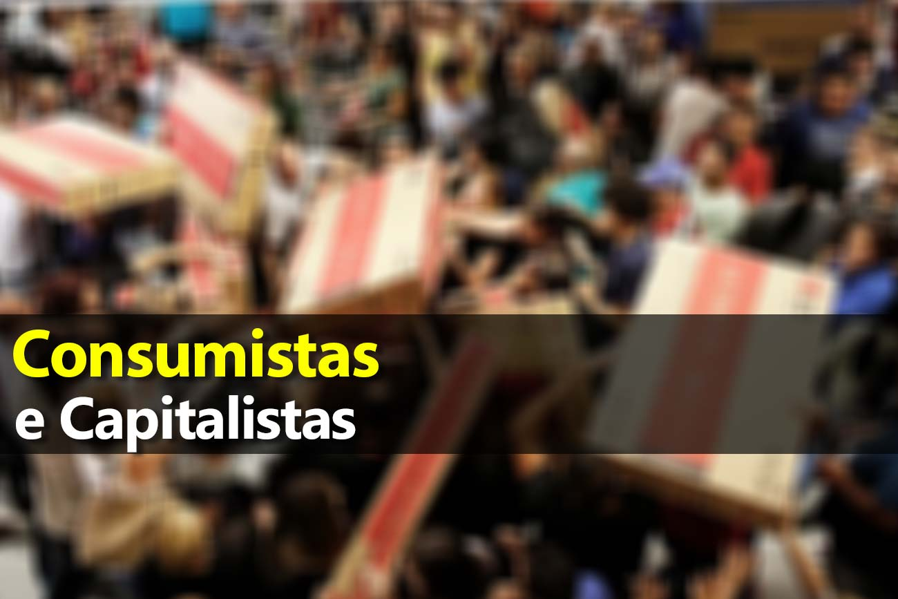 Black Friday, Consumistas e Capitalistas