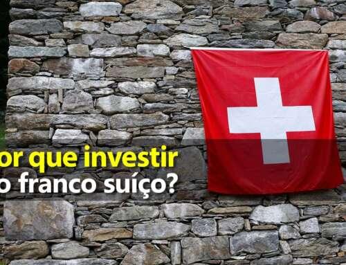 Por que investir no Franco Suíço?