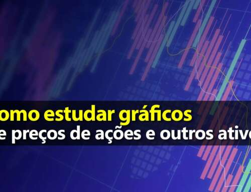 Como estudar gráficos de preços: ações, ETF, FII, moedas