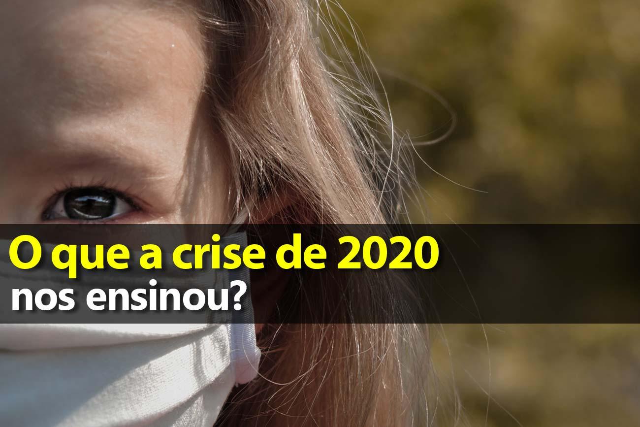 O que a crise de 2020 nos ensinou