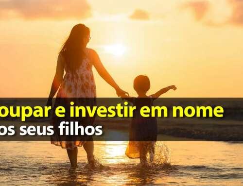Poupar e investir em nome dos filhos