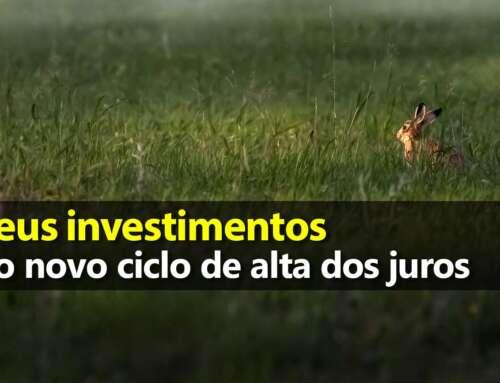 Seus investimentos e o novo ciclo de alta dos juros