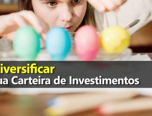 Diversificar sua Carteira de Investimentos