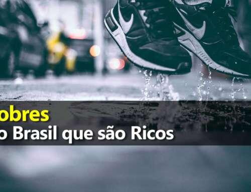 Pobres no Brasil que são Ricos