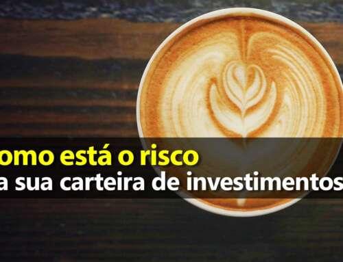 Como está o risco da sua carteira de investimentos?