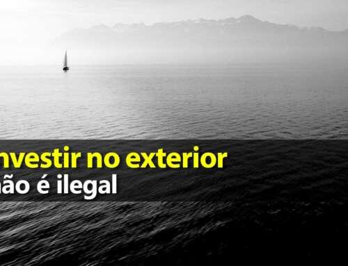 Investir no exterior não é ilegal – Pessoa física e offshore