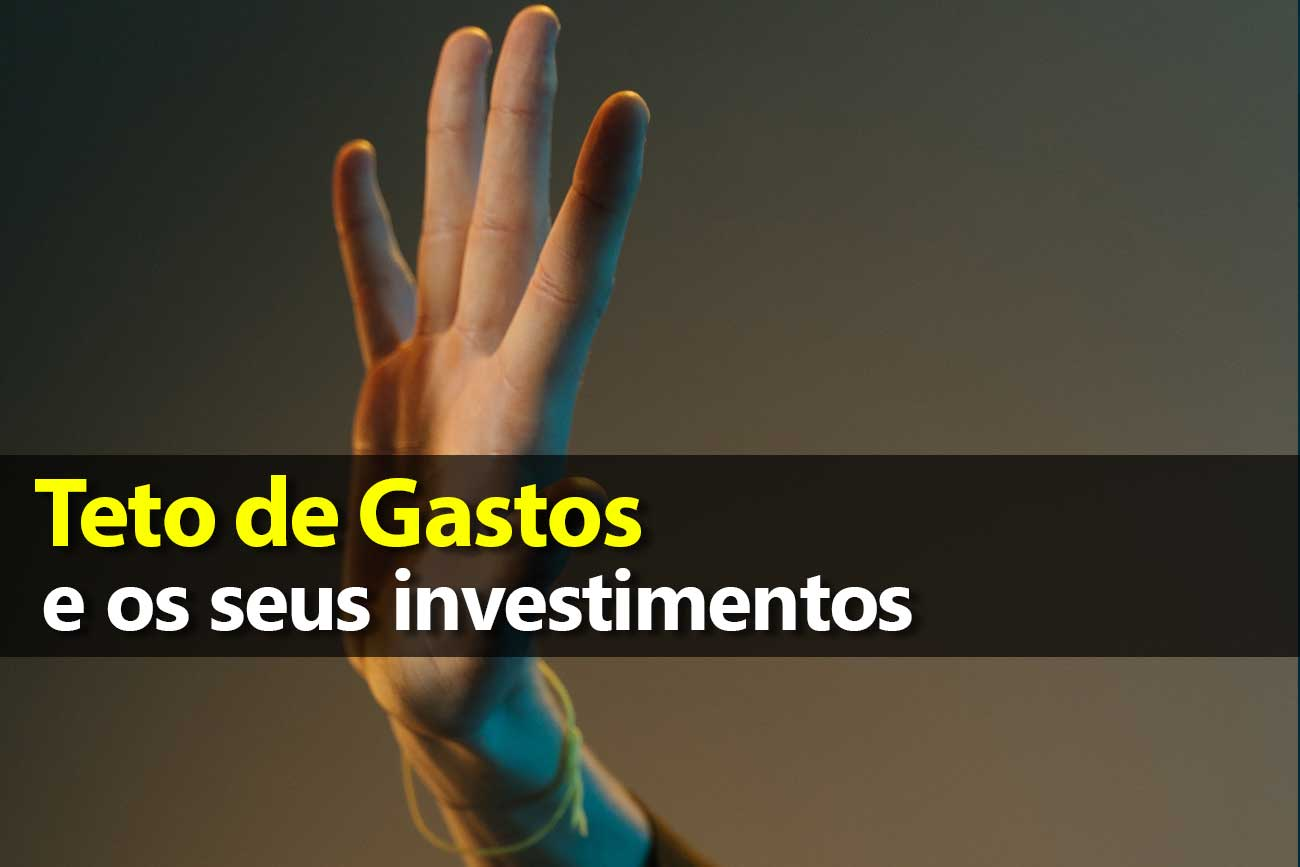 Teto de Gastos: como afeta seus investimentos